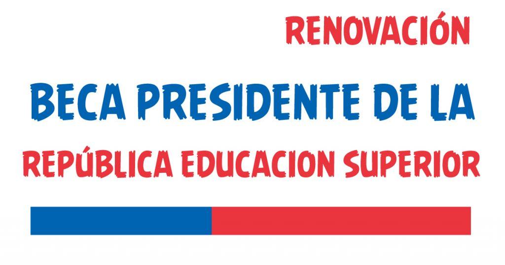 renovacion beca presidente de la republica educacion superior